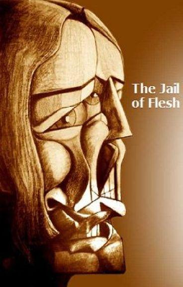 The Jail of Flesh