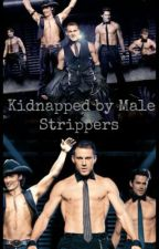 Kidnapped by Male Strippers by Life_and_styles