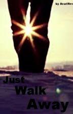 Just Walk Away by AvariNessa