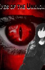 Eyes of the Unknown I (Creepypasta FanFiction) by Moon_Thorns