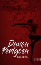 Dança Perigosa - SAIRÁ DO AR DIA 5/11 by IsabelleReis