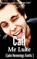 Call Me Luke (Luke Hemmings Fanfic) by Calum_Gurlxox