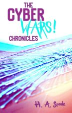 The Cyber Wars! Chronicles by H-A-Spade