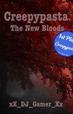 Creepypasta: The New Bloods by xX_DJ_Gamer_Xx