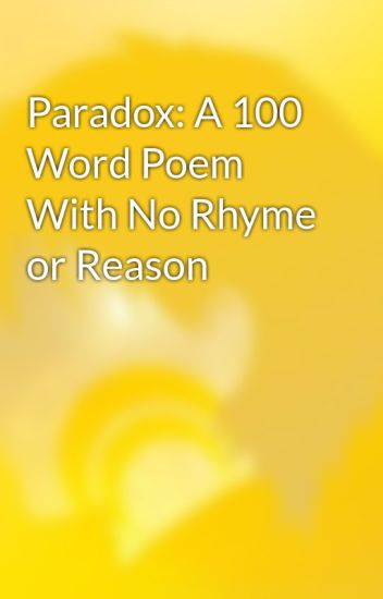 Paradox A 100 Word Poem With No Rhyme Or Reason Michael