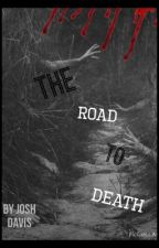 The Road To Death (COMPLETED) by JoshDavis413