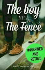 The Boy across The Fence | ✔ by Demiforevereading