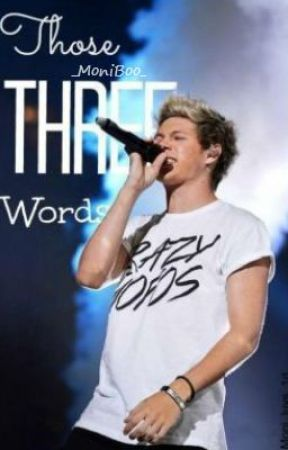 Those Three Words {Niall Horan} IN EDITING by cantfindagooduserlol