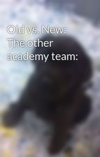 Old vs. New: The other academy team: by Freebird53