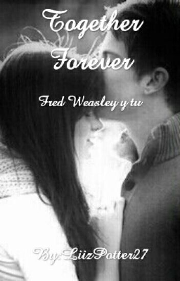Together Forever... (Fred Weasley y Tu)