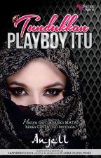 Tundukkan Playboy Itu by karyaseni2u
