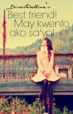 Dsstrllna: Best Friend! May Kwento Ako Sa'yo! (OS) by deezastre