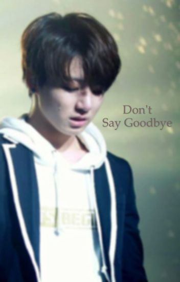 Don't say goodbye [ COMPLETED ]