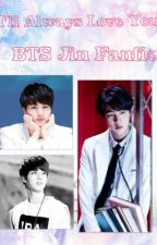 I'll Always Love You {BTS Jin Fanfic} {Hiatus} by yumiswi
