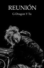 Reunion (G-Dragon y tu) by AGWolf23