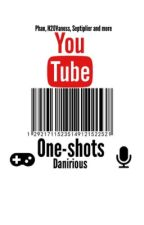 YouTube One-Shots by Danirious