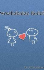 PERSAHABATAN BODOH by yul2307