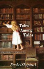 Tales Among Tales by RachelShapiro5