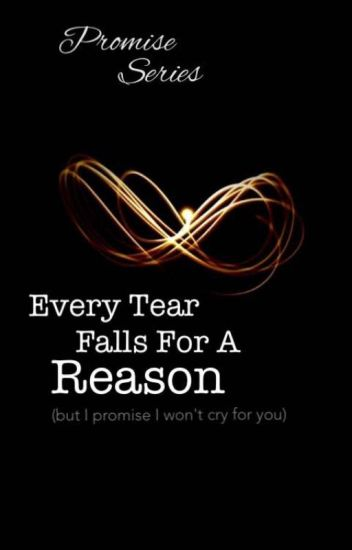Every Tear Falls Down For a Reason (But I Promise I Won't Cry For You)