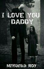 I Love You Daddy by MrigankaRoy
