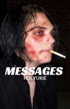 messages // frerard [completed 7/18/16] by holytooru