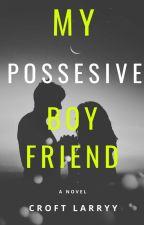 My Possesive Boyfriend by CroftLarryy
