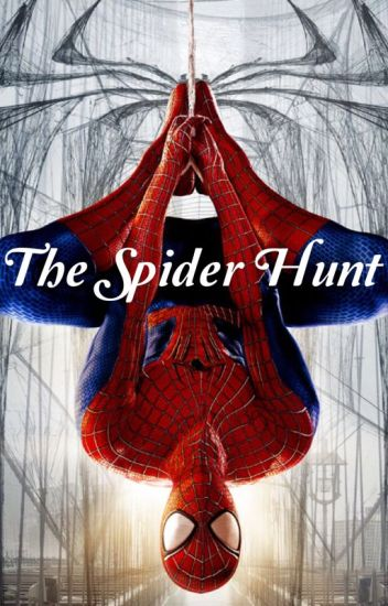 The Spider Hunt (A Spiderman Fanfiction) - Sunshine Tears