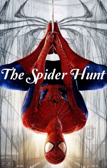 The Spider Hunt (A Spiderman Fanfiction)