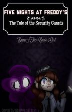 Five Nights at Freddy's: The Tale of the Security Guards by EmmaTheEnderGirl
