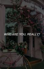 WHO ARE YOU, REALLY? by ciarapp