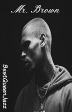 Mr.Brown|Chris Brown|Completed by BestQueenJazz