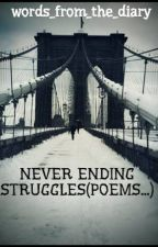 NEVER ENDING STRUGGLES(POEMS...) by words_from_the_diary