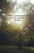 Women's empowerment in India - the urban - rural divide by VikramGulati