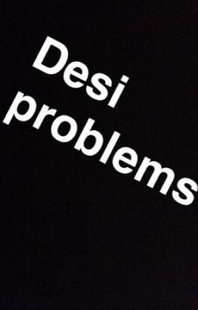 Desi problems by freePalistine14