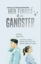 Her Fiancé is a GANGSTER ♥ by PinkaholicMinamiChan