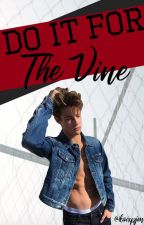 Do It For The Vine by kaixpjm