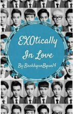 EXOtically IN LOVE (Updating) by BaekhyunByun14