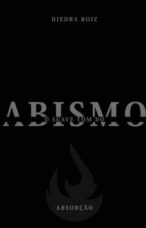 O suave tom do abismo - Absorção - Livro Um by DiedraRoiz