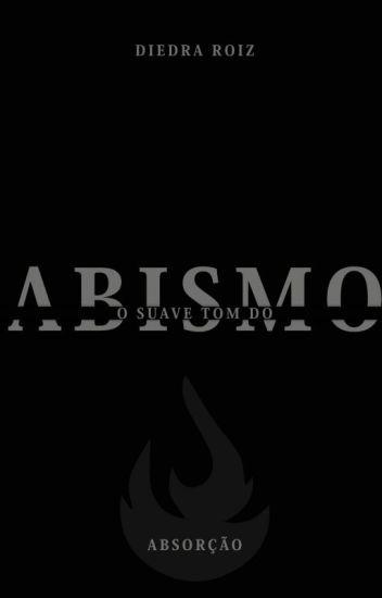 O suave tom do abismo - Absorção - Livro Um