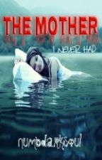 The Mother (I never had) #Wattys2015 #Urban #JustWriteIt by numbdarksoul