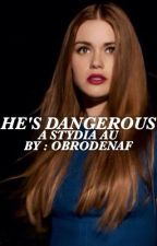 He's Dangerous | A Stydia AU by autumnenjoyswriting