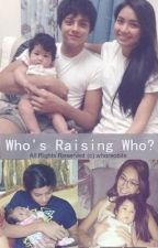 Who's Raising Who? {ON-HOLD} by whoreobits