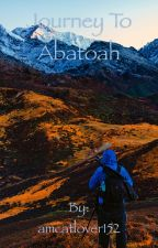 Journey To Abatoah by amcatlover152