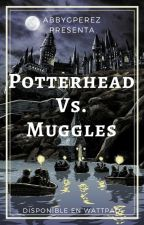 Potterhead Vs. Muggles «TERMINADA» EDITANDO by abbygperez