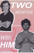 Two Months With Him [COMPLETED] by frattylarry