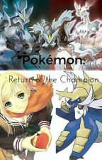Pokemon: Return of the Champion {Sequel to Pokemon: The Beginning} by captainzscourge
