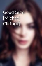 Good Girls [Michael Clifford] by Saucy_Five_sauce
