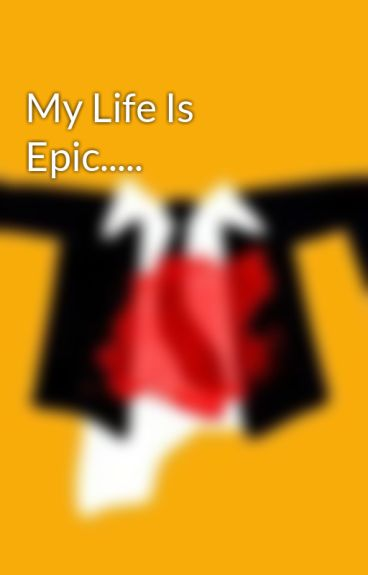 My Life Is Epic..... by lizziescout