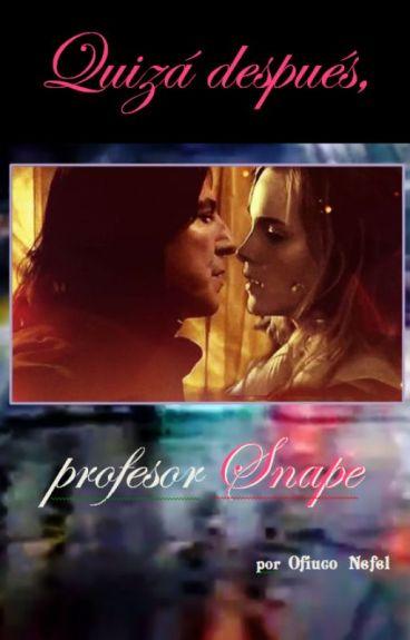 Quizá después, profesor Snape