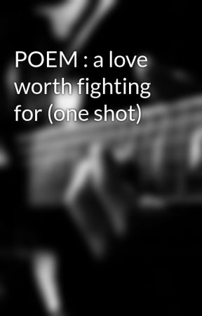 Poem A Love Worth Fighting For One Shot Wattpad
